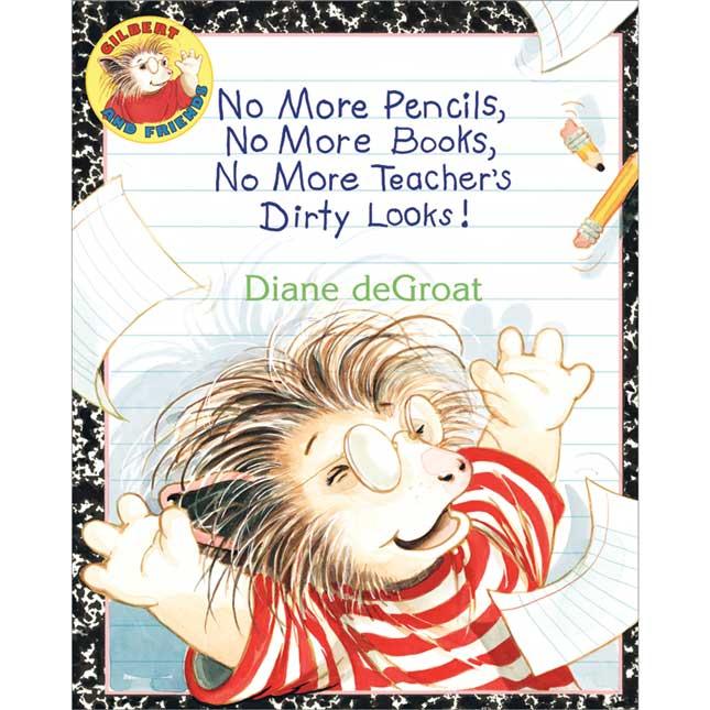 """""""No More Pencils, No More Books, No More Teacher's Dirty Looks!"""" Book"""